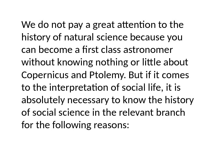 We do not pay a great attention to the history of natural science because you can