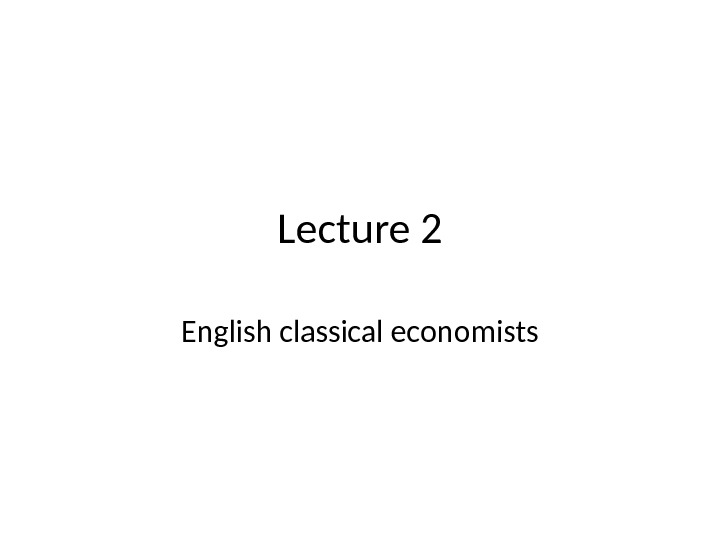 Lecture 2 English classical economists