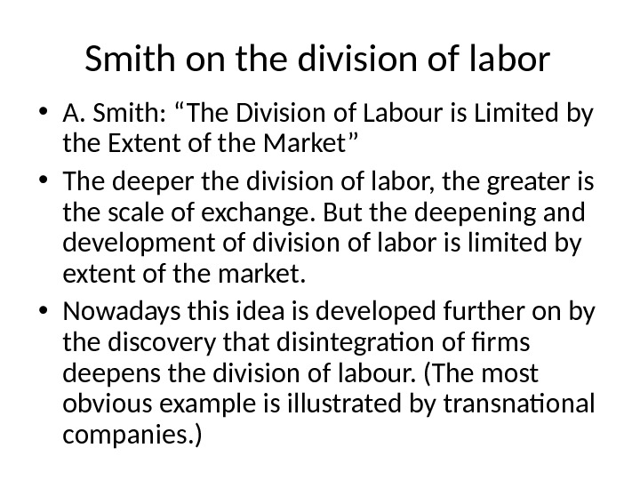 "Smith on the division of labor • A. Smith: ""The Division of Labour is Limited by"