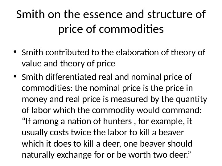 Smith on the essence and structure of price of commodities • Smith contributed to the elaboration