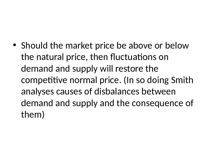 • Should the market price be above or below the natural price, then fluctuations on