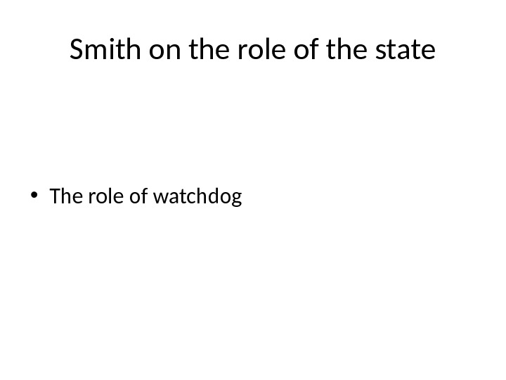 Smith on the role of the state • The role of watchdog