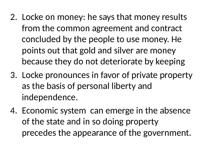 2. Locke on money: he says that money results from the common agreement and contract concluded