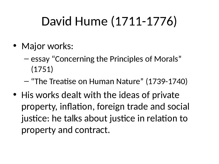 "David Hume (1711 -1776) • Major works:  – essay ""Concerning the Principles of Morals"" (1751)"
