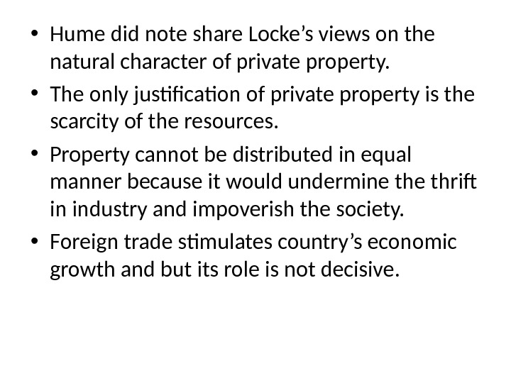 • Hume did note share Locke's views on the natural character of private property.