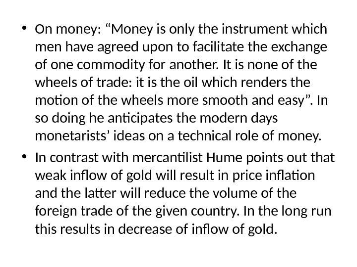 "• On money: ""Money is only the instrument which men have agreed upon to facilitate"