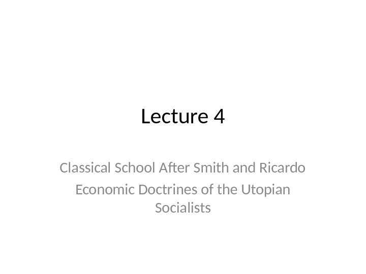 Lecture 4 Classical School After Smith and Ricardo Economic Doctrines of the Utopian Socialists