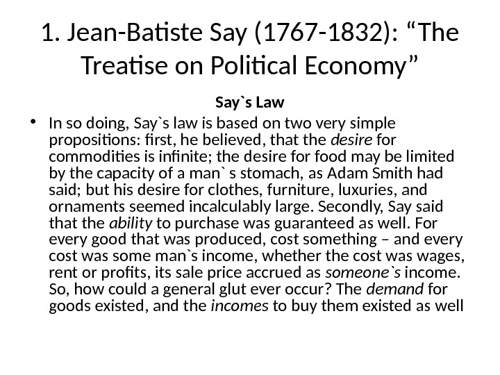 "1. Jean-Batiste Say (1767 -1832): ""The Treatise on Political Economy"" Say`s Law • In so doing,"