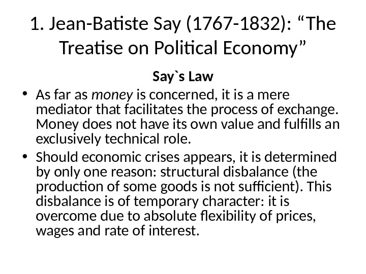 "1. Jean-Batiste Say (1767 -1832): ""The Treatise on Political Economy"" Say`s Law • As far as"