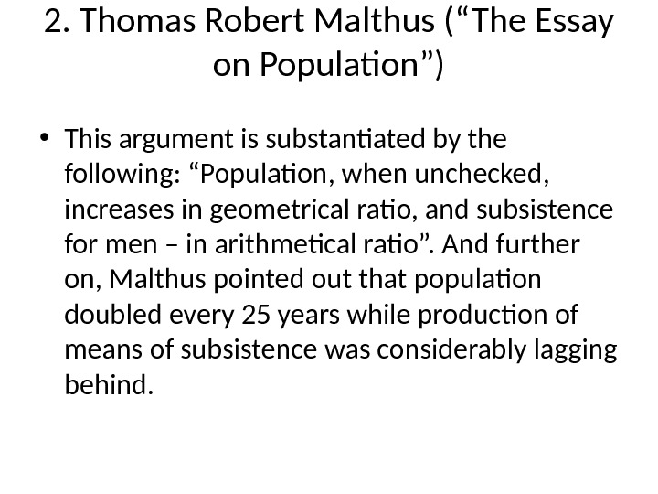 "2. Thomas Robert Malthus (""The Essay on Population"") • This argument is substantiated by the following:"