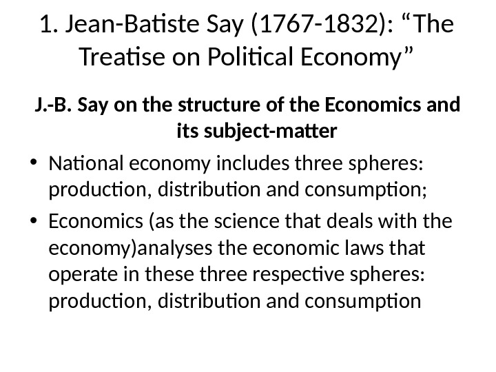 "1. Jean-Batiste Say (1767 -1832): ""The Treatise on Political Economy"" J. -B. Say on the structure"