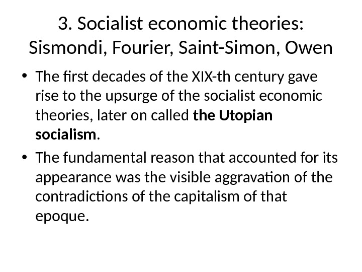 3. Socialist economic theories:  Sismondi, Fourier, Saint-Simon, Owen • The first decades of the XIX-th