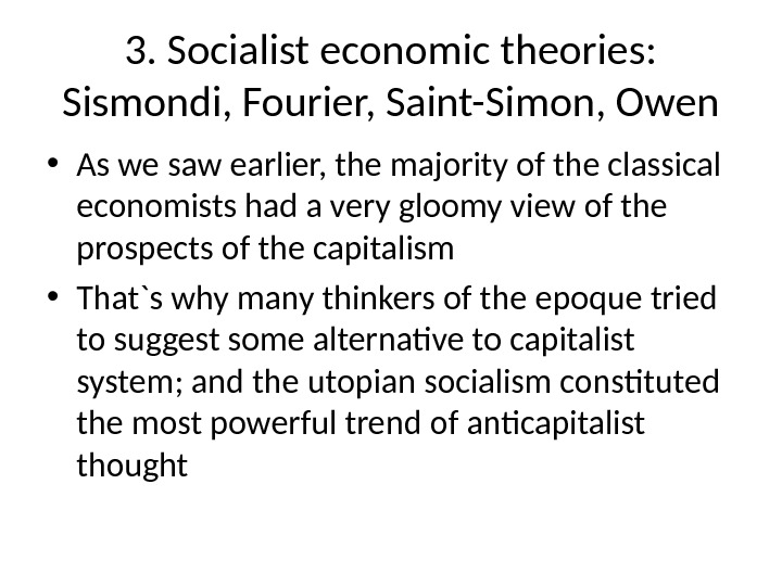 3. Socialist economic theories:  Sismondi, Fourier, Saint-Simon, Owen • As we saw earlier, the majority