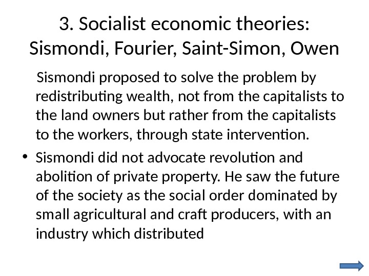 3. Socialist economic theories:  Sismondi, Fourier, Saint-Simon, Owen Sismondi proposed to solve the problem by