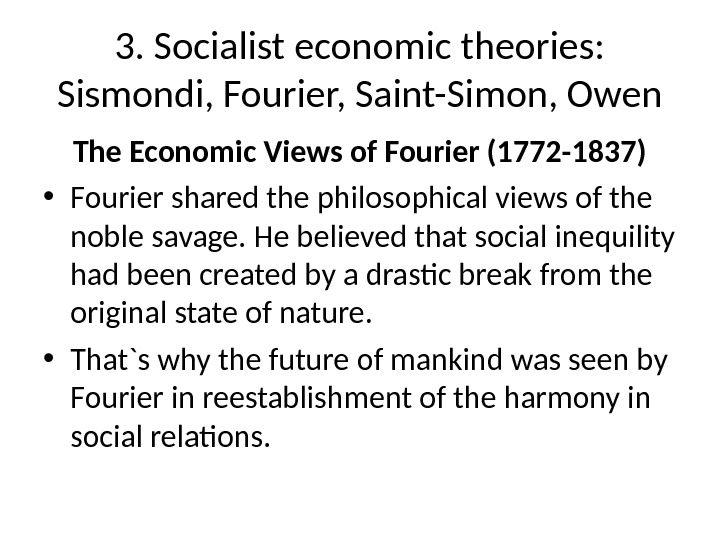 3. Socialist economic theories:  Sismondi, Fourier, Saint-Simon, Owen The Economic Views of Fourier (1772 -1837)