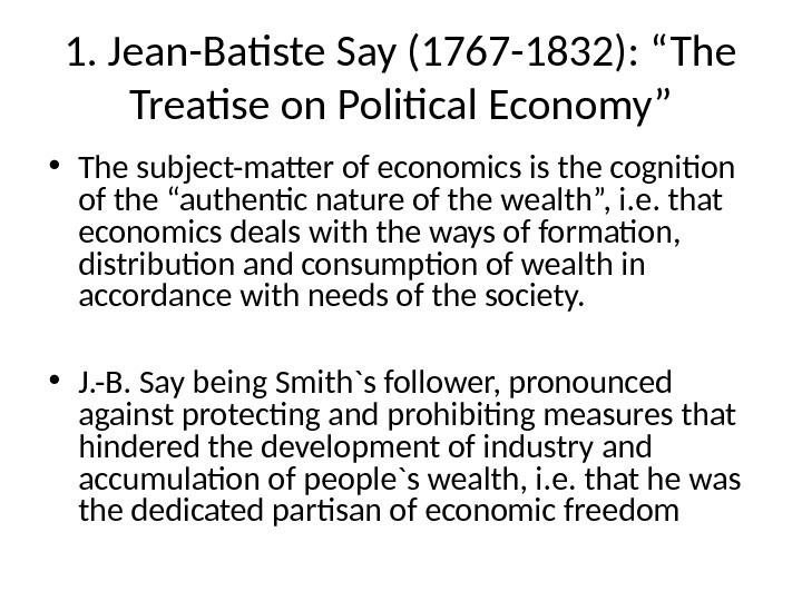 "1. Jean-Batiste Say (1767 -1832): ""The Treatise on Political Economy"" • The subject-matter of economics is"