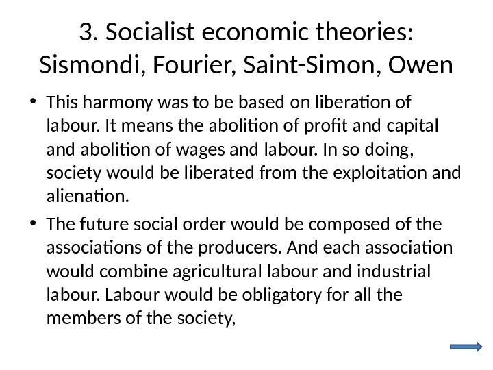 3. Socialist economic theories:  Sismondi, Fourier, Saint-Simon, Owen • This harmony was to be based