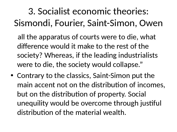 3. Socialist economic theories:  Sismondi, Fourier, Saint-Simon, Owen all the apparatus of courts were to
