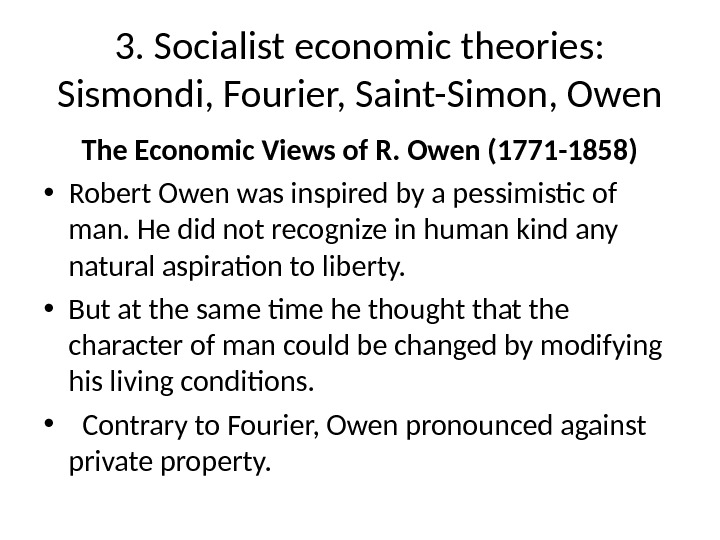 3. Socialist economic theories:  Sismondi, Fourier, Saint-Simon, Owen The Economic Views of R. Owen (1771
