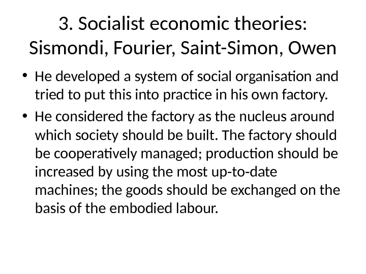 3. Socialist economic theories:  Sismondi, Fourier, Saint-Simon, Owen • He developed a system of social