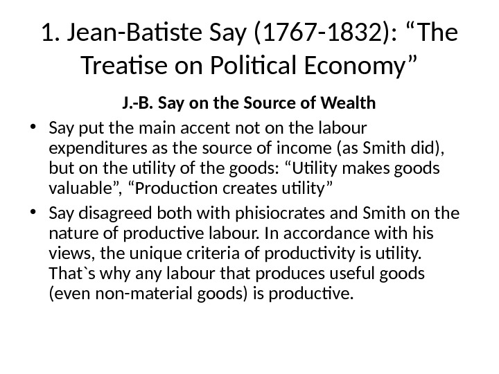 "1. Jean-Batiste Say (1767 -1832): ""The Treatise on Political Economy"" J. -B. Say on the Source"