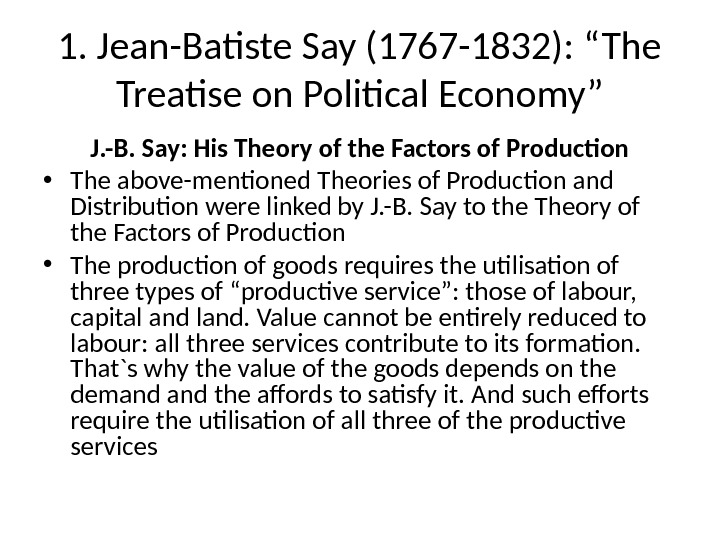 "1. Jean-Batiste Say (1767 -1832): ""The Treatise on Political Economy"" J. -B. Say: His Theory of"