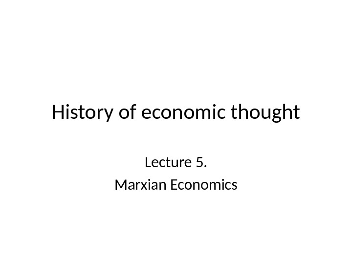 History of economic thought Lecture 5. Marxian Economics