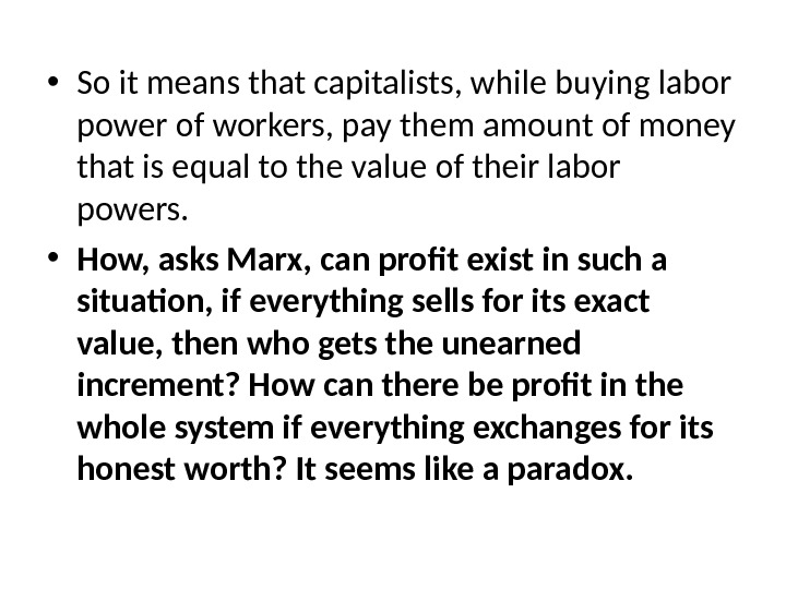 • So it means that capitalists, while buying labor power of workers, pay them amount