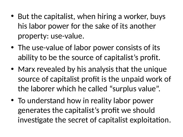 • But the capitalist, when hiring a worker, buys his labor power for the sake