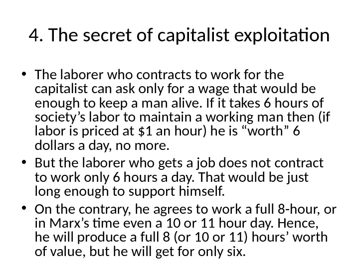 4. The secret of capitalist exploitation • The laborer who contracts to work for the capitalist
