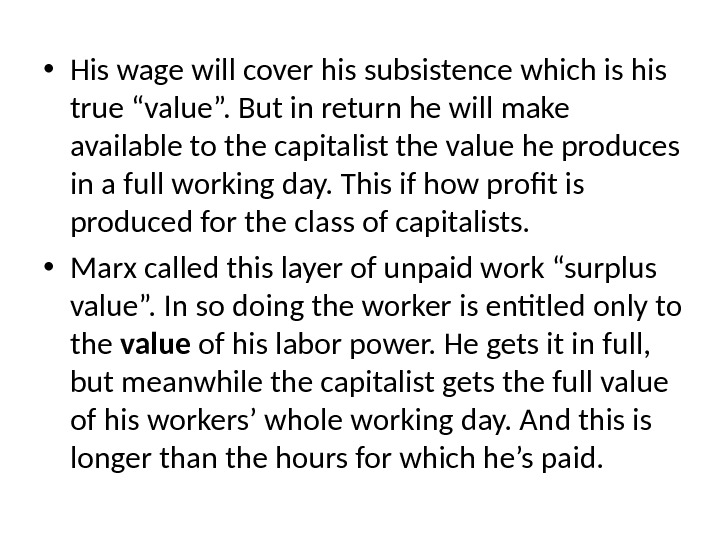 "• His wage will cover his subsistence which is his true ""value"". But in return"