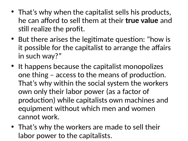 • That's why when the capitalist sells his products,  he can afford to sell