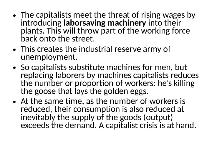• The capitalists meet the threat of rising wages by introducing laborsaving machinery into their