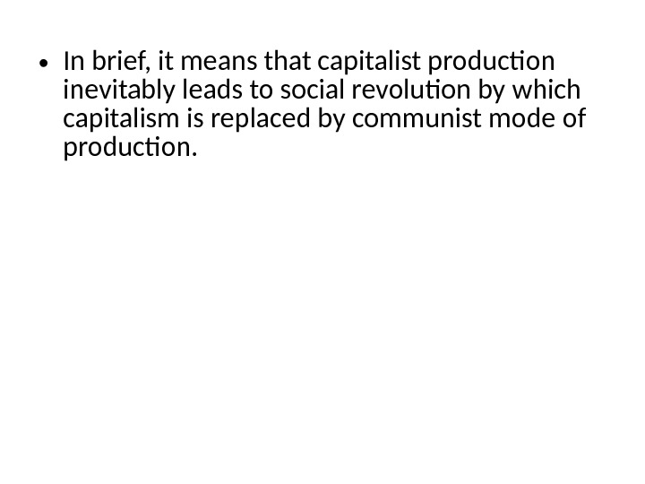 • In brief, it means that capitalist production inevitably leads to social revolution by which