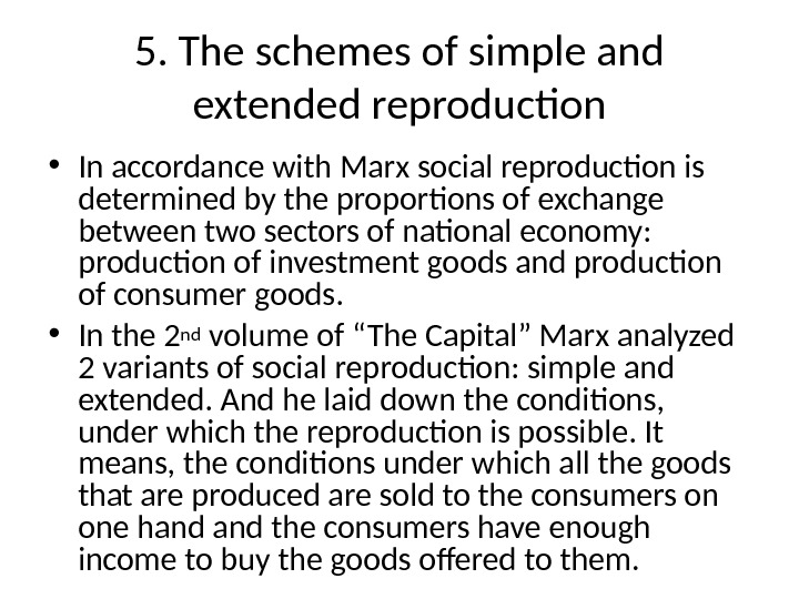 5. The schemes of simple and extended reproduction • In accordance with Marx social reproduction is