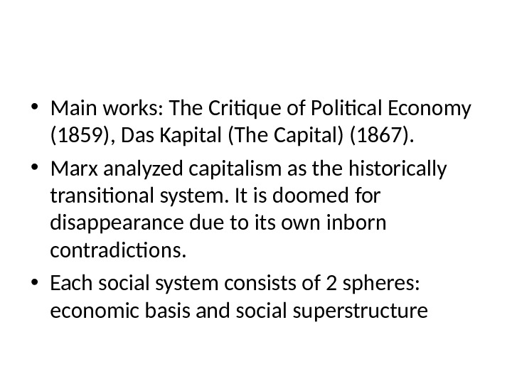 • Main works: The Critique of Political Economy (1859), Das Kapital (The Capital) (1867).