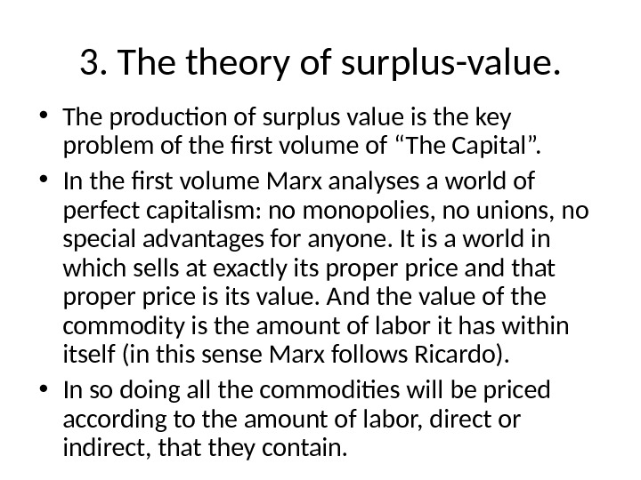 3. The theory of surplus-value.  • The production of surplus value is the key problem
