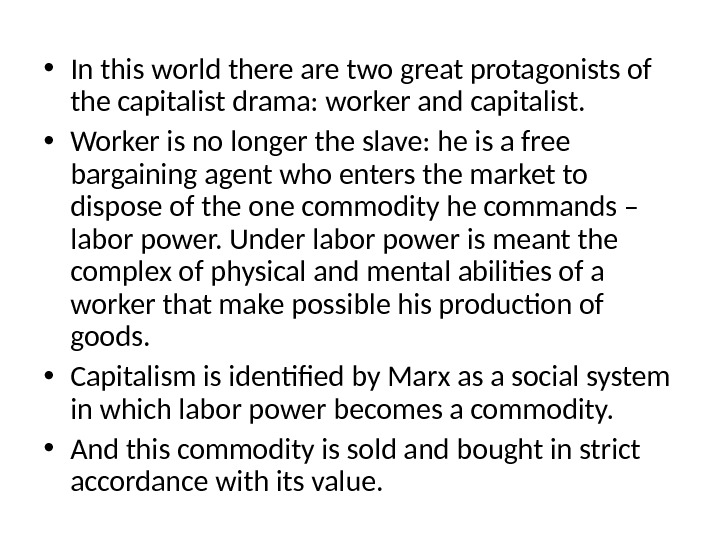 • In this world there are two great protagonists of the capitalist drama: worker and