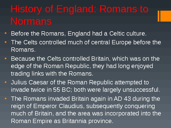 History of England: Romans to Normans • Before the Romans, England had a Celtic culture.
