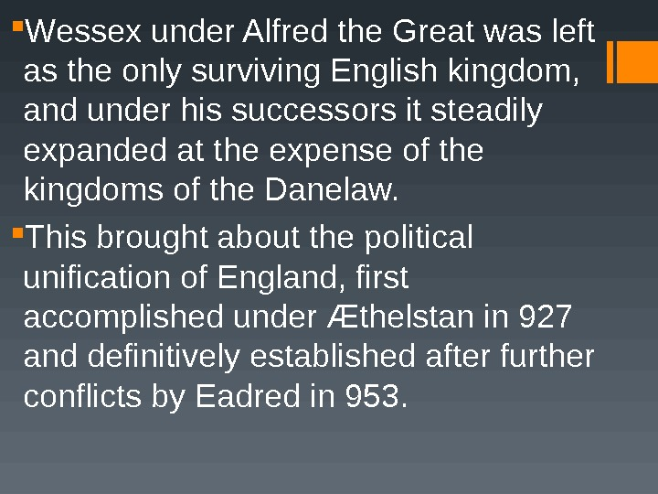 Wessex under Alfred the Great was left as the only surviving English kingdom,  and