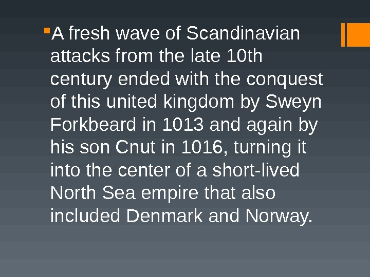 A fresh wave of Scandinavian attacks from the late 10 th century ended with the