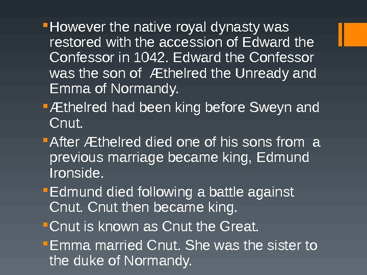 However the native royal dynasty was restored with the accession of Edward the Confessor in