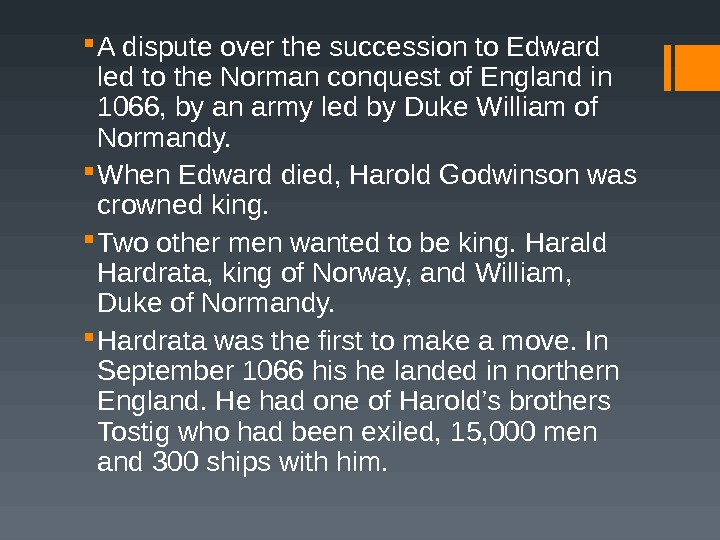 A dispute over the succession to Edward led to the Norman conquest of England in