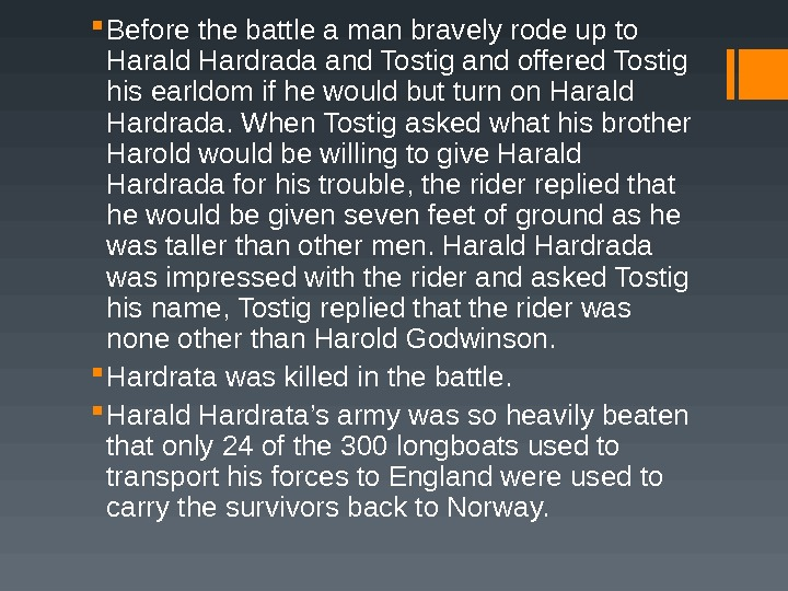 Before the battle a man bravely rode up to Harald Hardrada and Tostig and offered