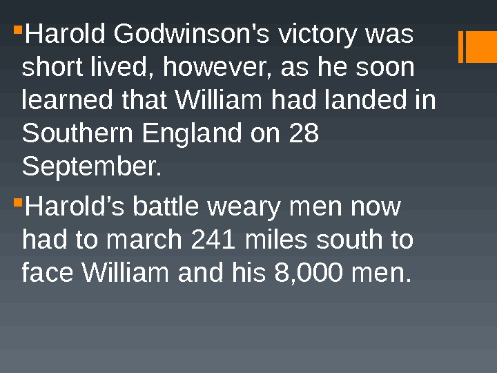 Harold Godwinson's victory was short lived, however, as he soon learned that William had landed