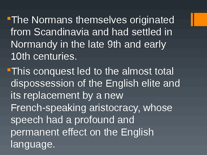 The Normans themselves originated from Scandinavia and had settled in Normandy in the late 9