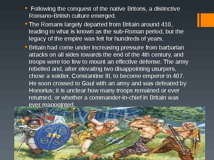 Following the conquest of the native Britons, a distinctive Romano-British culture emerged.  The