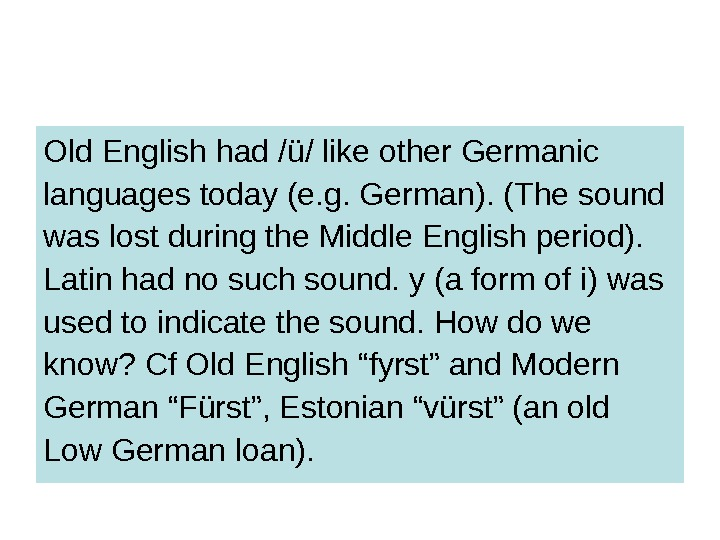 Old English had /ü/ like other Germanic languages today (e. g. German). (The sound was lost