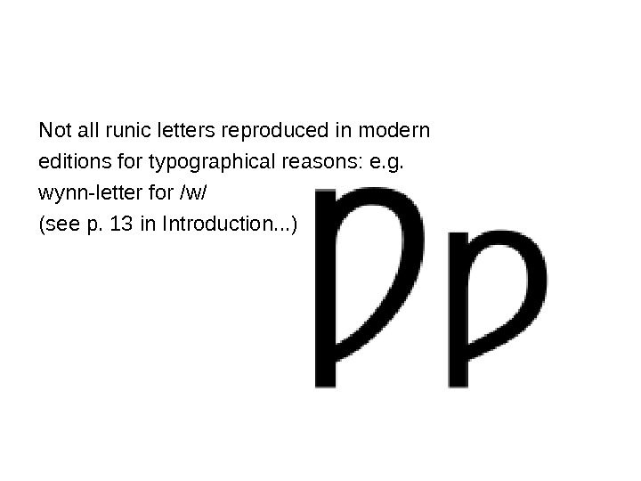 Not all runic letters reproduced in modern editions for typographical reasons: e. g.  wynn-letter for