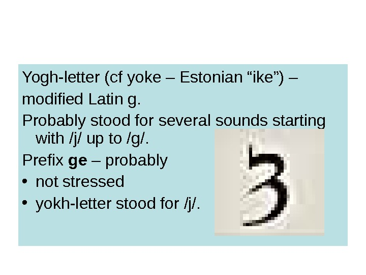 "Yogh-letter (cf yoke – Estonian ""ike"") – modified Latin g.  Probably stood for several sounds"
